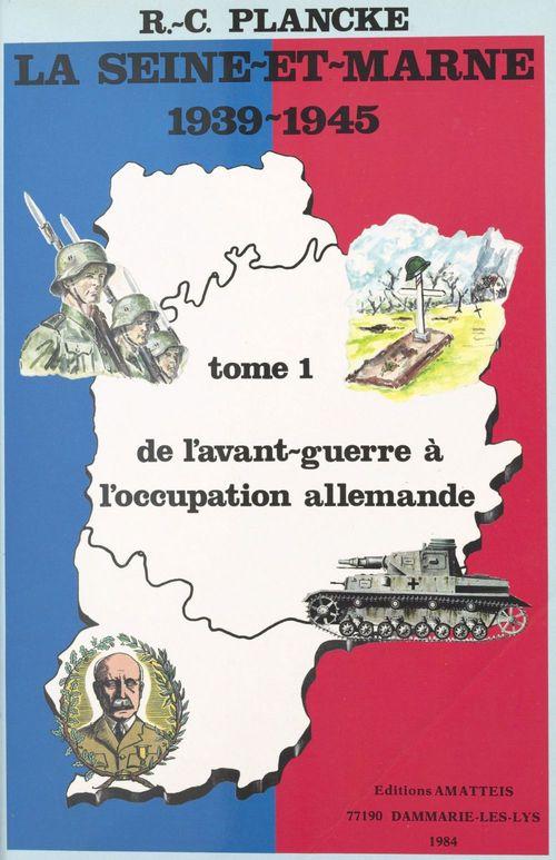 La Seine-et-Marne, 1939-1945 (1) : De l'avant-guerre à l'occupation allemande  - René-Charles Plancke