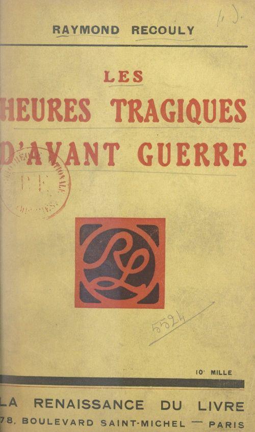 Les heures tragiques d'avant-guerre  - Raymond Recouly