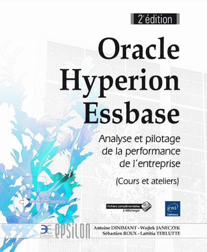 Oracle Hyperion Essbase ; maîtrisez l'univers de l'analyse et du pilotage de la performance (cours et ateliers) (2e édition)
