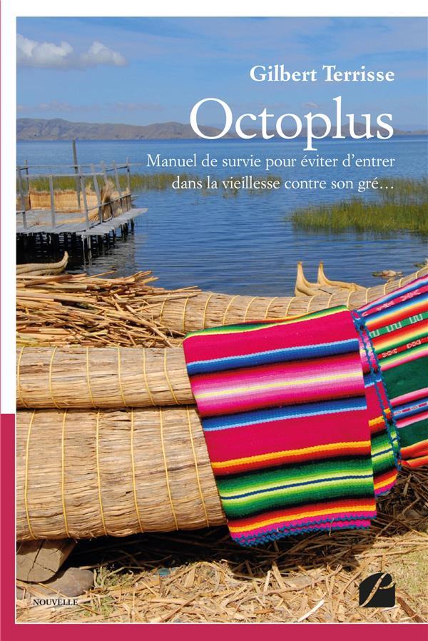 Octoplus ; manuel de survie pour éviter d'entrer dans la vieillesse contre son gré...