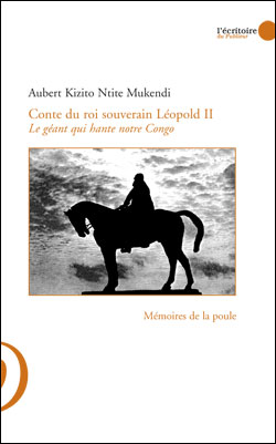 Conte du roi souverain Léopold II ; le géant qui hante notre Congo