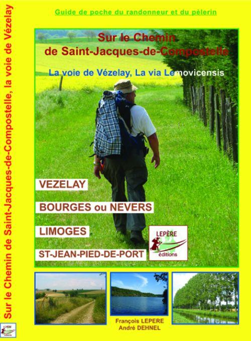 Sur le chemin de Saint-Jacques-de-Compostella ; la voie de Vézelay, la via Lemovicensis