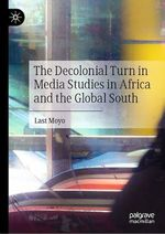 The Decolonial Turn in Media Studies in Africa and the Global South  - Last Moyo