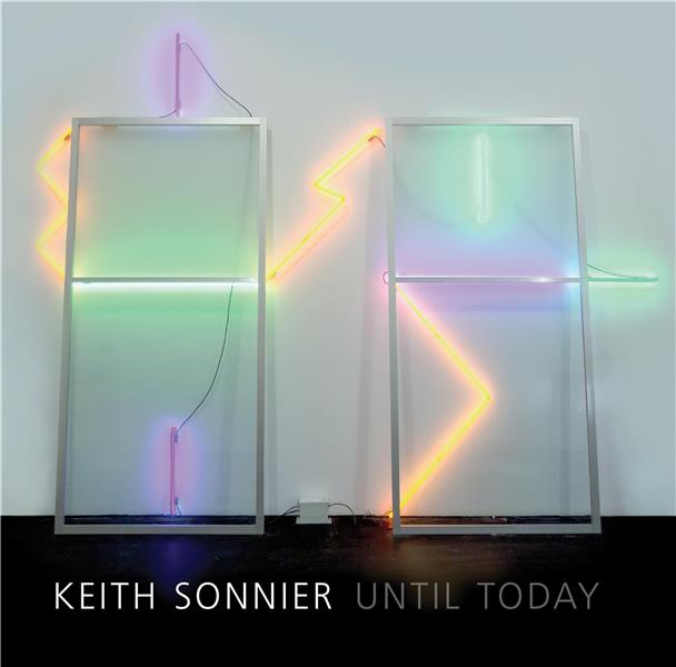 Keith Sonnier ; until today