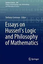 Essays on Husserl's Logic and Philosophy of Mathematics  - Stefania Centrone