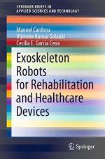 Exoskeleton Robots for Rehabilitation and Healthcare Devices  - Cecilia E. Garcia Cena - Vijender Kumar Solanki - Manuel Cardona