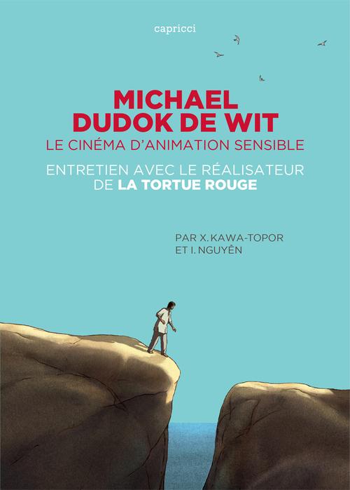 Michael Dudok de Wit, le cinéma d'animation sensible ; entretien avec le réalisateur de La Tortue rouge