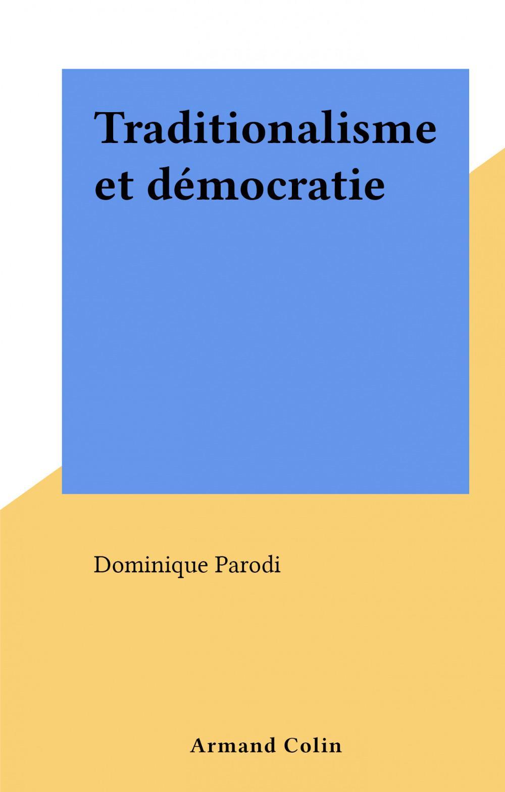 Traditionalisme et démocratie  - Dominique Parodi