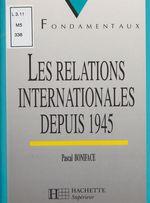 Vente Livre Numérique : Les Relations internationales depuis 1945  - Pascal BONIFACE