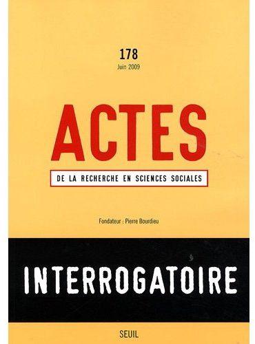 Actes de la recherche sciences sociales t.178; interrogatoire
