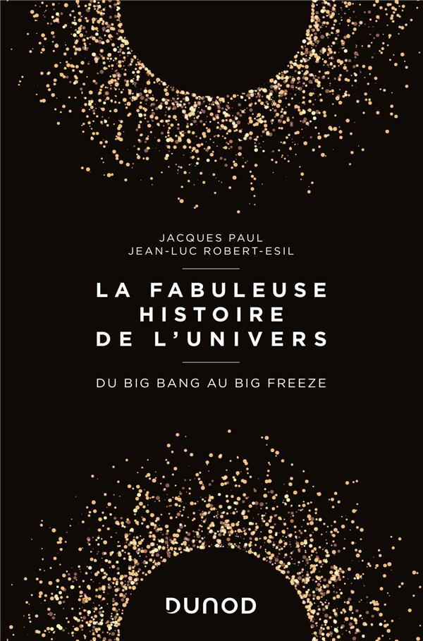 La fabuleuse histoire de l'univers ; du big bang au big freeze