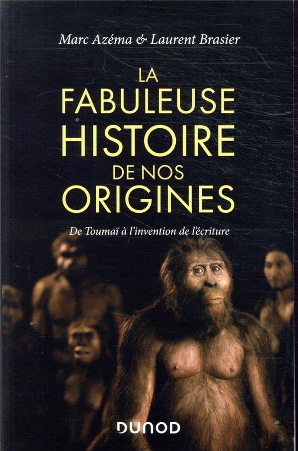 La fabuleuse histoire de nos origines ; de Toumaï à l'invention de l'écriture