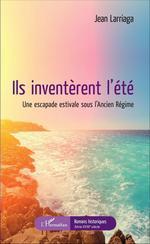 Vente Livre Numérique : Ils inventèrent l'été  - Jean Larriaga