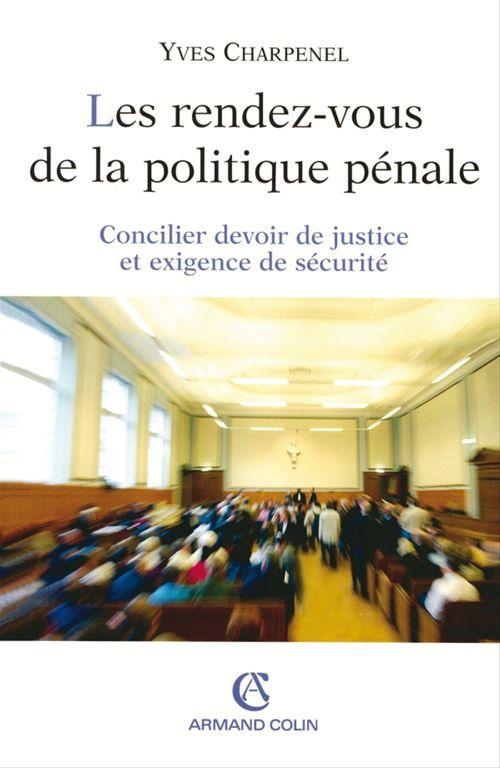 Les rendez-vous de la politique penale - concilier devoir de justice et exigence de securite