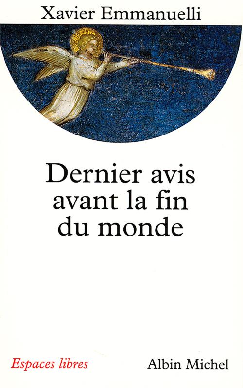 Dernier Avis avant la fin du monde  - Xavier Emmanuelli  - Emmanuelli-X