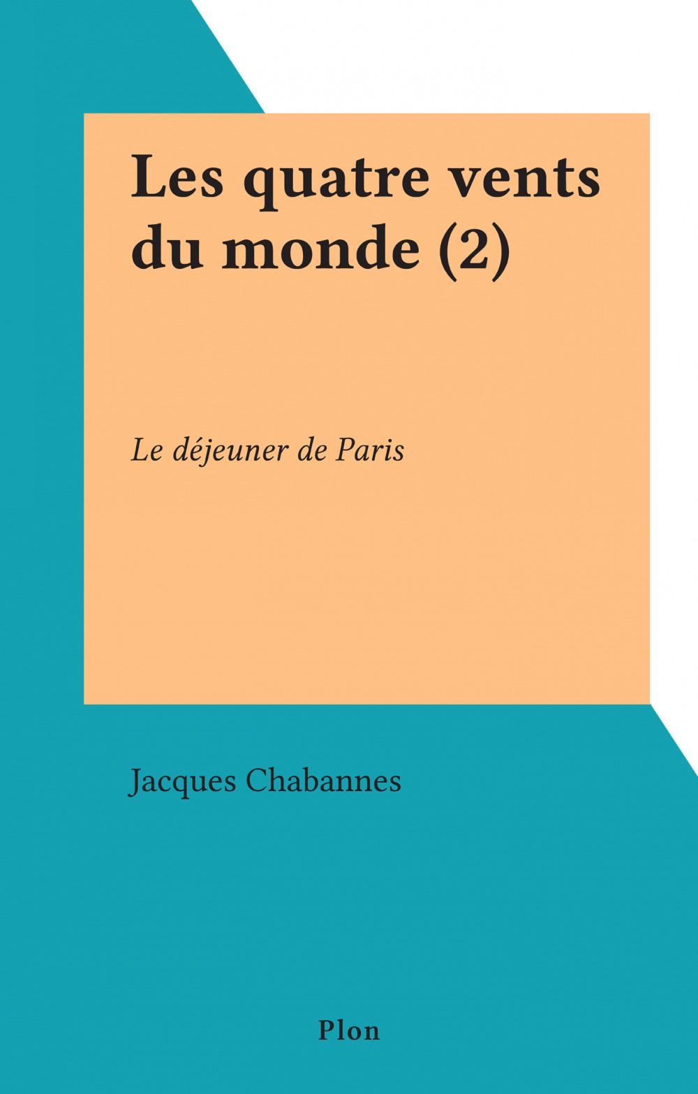 Les quatre vents du monde (2)  - Jacques Chabannes