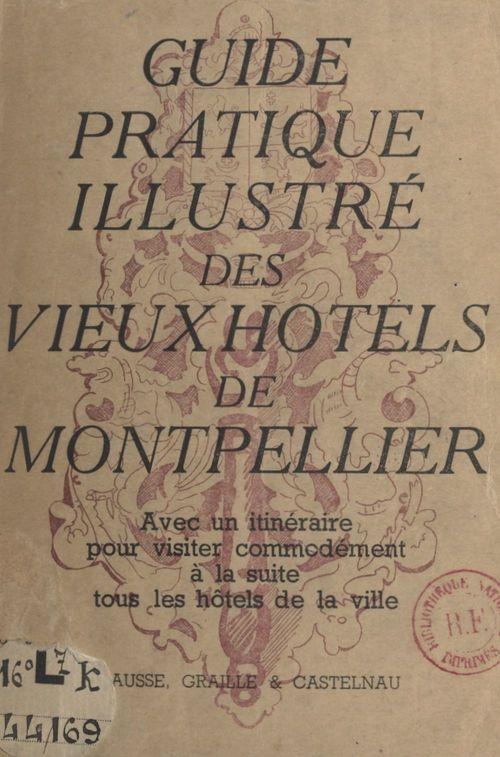 Guide pratique des anciens hôtels de Montpellier  - Dominique de Rocheline