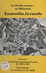 En Pévèle comme... en Mélantois. Ennevelin, la rurale (1). La vie d'une communauté rurale de 1500 à 1914  - Paul Delsalle - Christian Maille