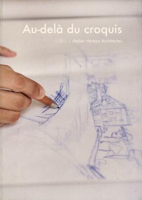 Au-dela du croquis ; atelier herbez architectes