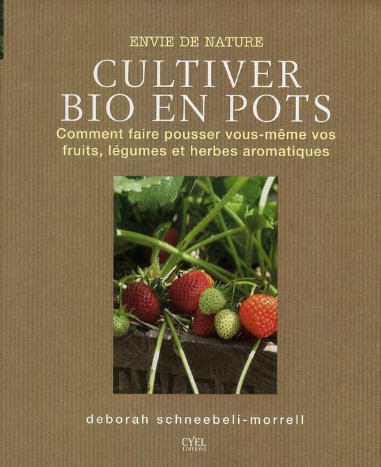 ENVIE DE NATURE ; cultiver bio en pots ; comment faire pousser vous-même vos fruits, légumes et herbes aromatiques