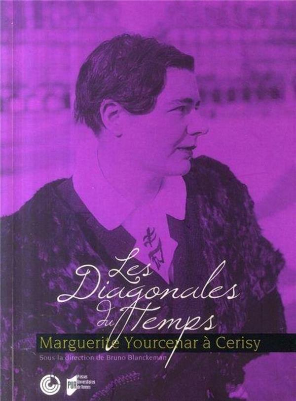 Les diagonales du temps ; Marguerite Yourcenar à Cerisy