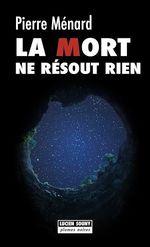 Vente EBooks : La Mort ne résout rien  - Pierre MENARD