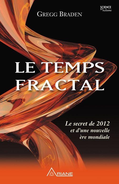 le temps fractal ; le secret de 2012 et d'une nouvelle ère mondiale