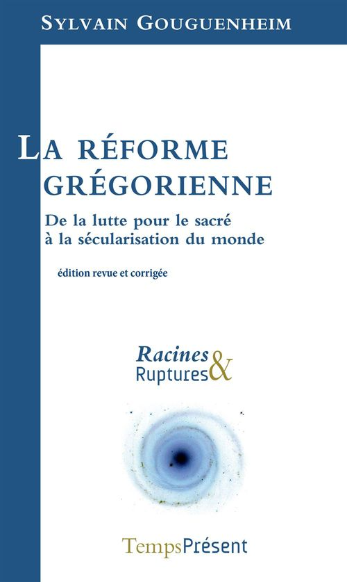 La réforme grégorienne ; de la lutte pour le sacré à la sécularisation du monde