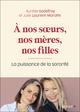 À nos soeurs, nos mères et nos filles ; manifeste féministe sur la force de la féminité  - Aurelie Godefroy  - Julie Laurent-Marotte  - Godefroy