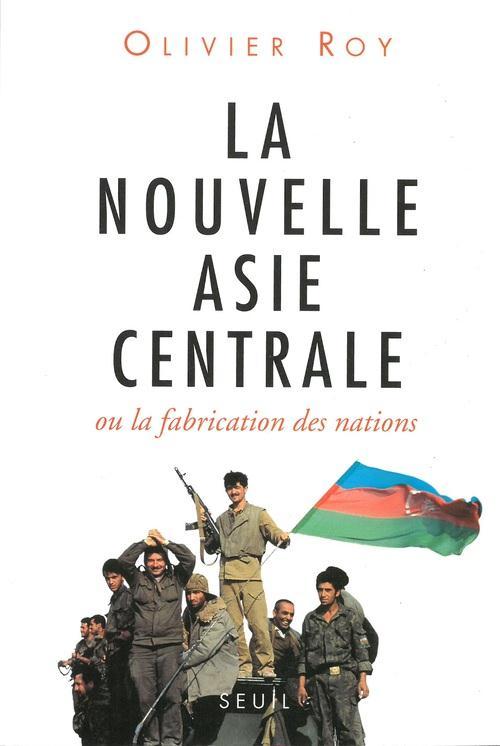 La nouvelle Asie centrale ; ou la fabrication des nations