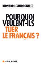 Pourquoi veulent-ils tuer le français ?  - Bernard Lecherbonnier - Lecherbonnier-B