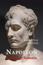 Vente Livre Numérique : Napoléon, le dernier romain  - Jacques-Olivier Boudon