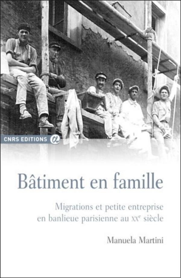 Bâtiment en famille ; migrations et petite entreprise en banlieue parisienne au XXe siècle