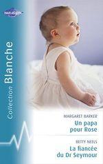Vente EBooks : Un papa pour Rose - La fiancée du Dr Seymour (Harlequin Blanche)  - Betty Neels - Margaret Barker