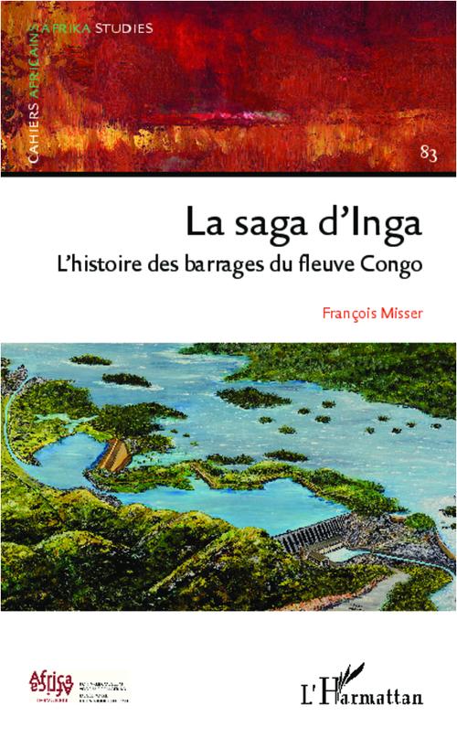 La saga d'Inga ; l'histoire des barrages du fleuve Congo