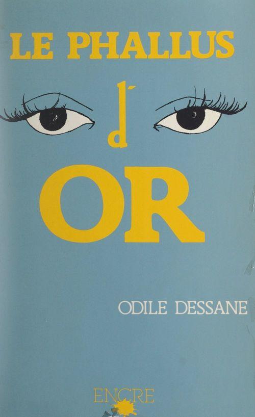Le phallus d'or  - Odile Dessane