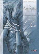 Les Aphrodites - Volume 1 : Intrigante Agathe  - Andréa de Nerciat - Emmanuel Murzeau