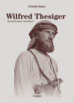 Vente EBooks : Wilfred Thesiger - Gentleman Barbare  - Christophe Migeon