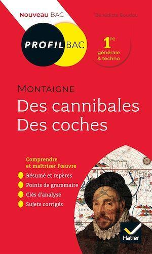 Des cannibales, des coches (essais), de Montaigne ; 1re ; toutes les clés d'analyse pour le bac (édition 2019/2020)