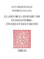 Le «divorce» d´HenryVIII d´Angleterre : études et documents  - Guy BEDOUELLE - Patrick le Gal