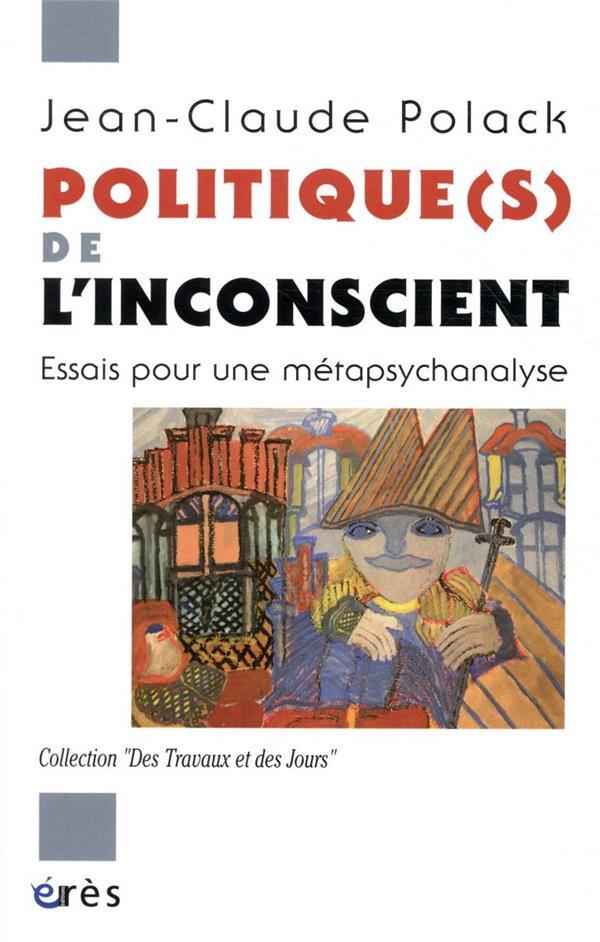 Politique(s) de l'inconscient ; essais pour une métapsychanalyse