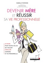 Devenir mère et réussir sa vie professionnelle  - Isabelle Fontaine