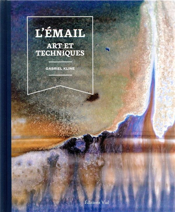 L'émail : art et techniques