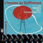 Vente AudioBook : L'homme de Griffintown T2 Le maître des circonstances  - MARKUS