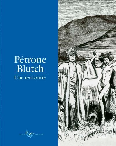 Pétrone-Blutch ; une rencontre