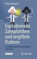 Explodierende Zahnplomben und vergiftete Pralinen  - Winfried Koppelle