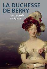 Vente Livre Numérique : La duchesse de Berry  - Jean-Joël Brégeon