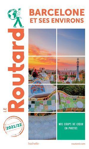 Guide du Routard ; Barcelone et ses environs (édition 2021/2022)
