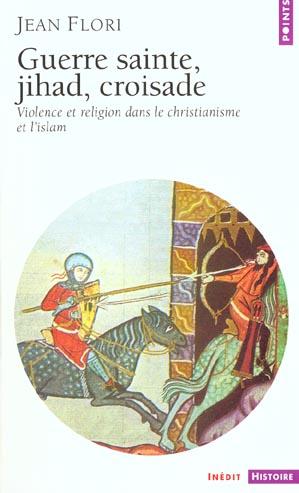 GUERRE SAINTE, JIHAD, CROISADE . VIOLENCE ET RELIGION DANS LE CHRISTIANISME ET L'ISLAM