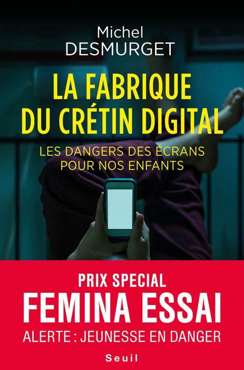 La fabrique du crétin digital ; les dangers des écrans pour nos enfants